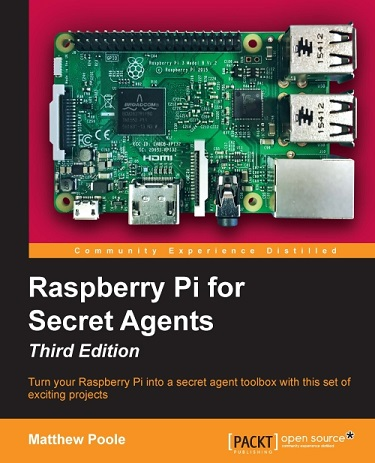 Raspberry Pi for Secret Agents, Third Edition